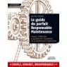 Le Guide du parfait responsable maintenanceAssurer l'efficacité, la qualité et la rentabilité de sa maintenance industrielle