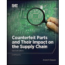 Counterfeit Parts and Their Impact on Supply Chains, 2nd Edition