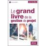 Le grand livre de la gestion de projet methodologie de structuration et de gestion d'un projet indus