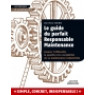 Le Guide du parfait responsable maintenanceAssurer l'efficacité, la qualité et la rentabilité de sa maintenance industrielle